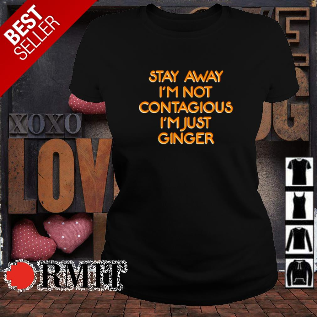 Stay away I'm not contagious I'm just ginger s ladies-tee1