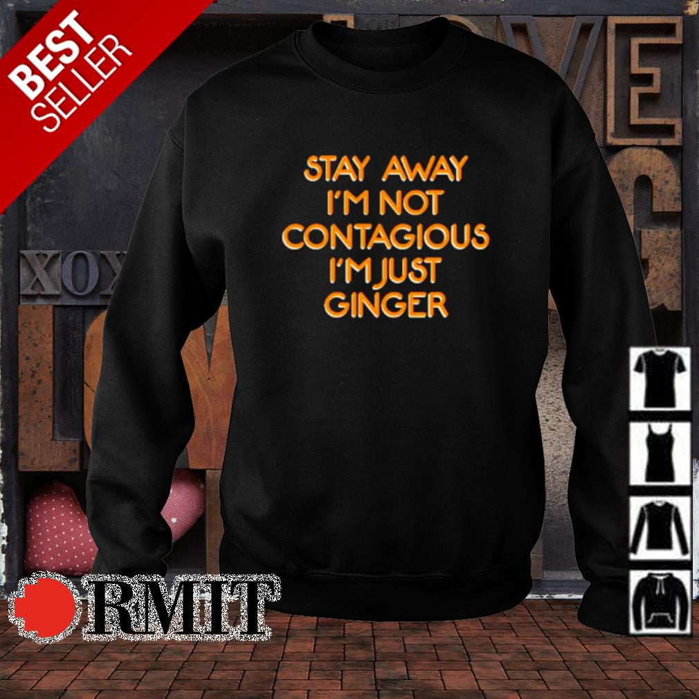 Stay away I'm not contagious I'm just ginger s sweater1