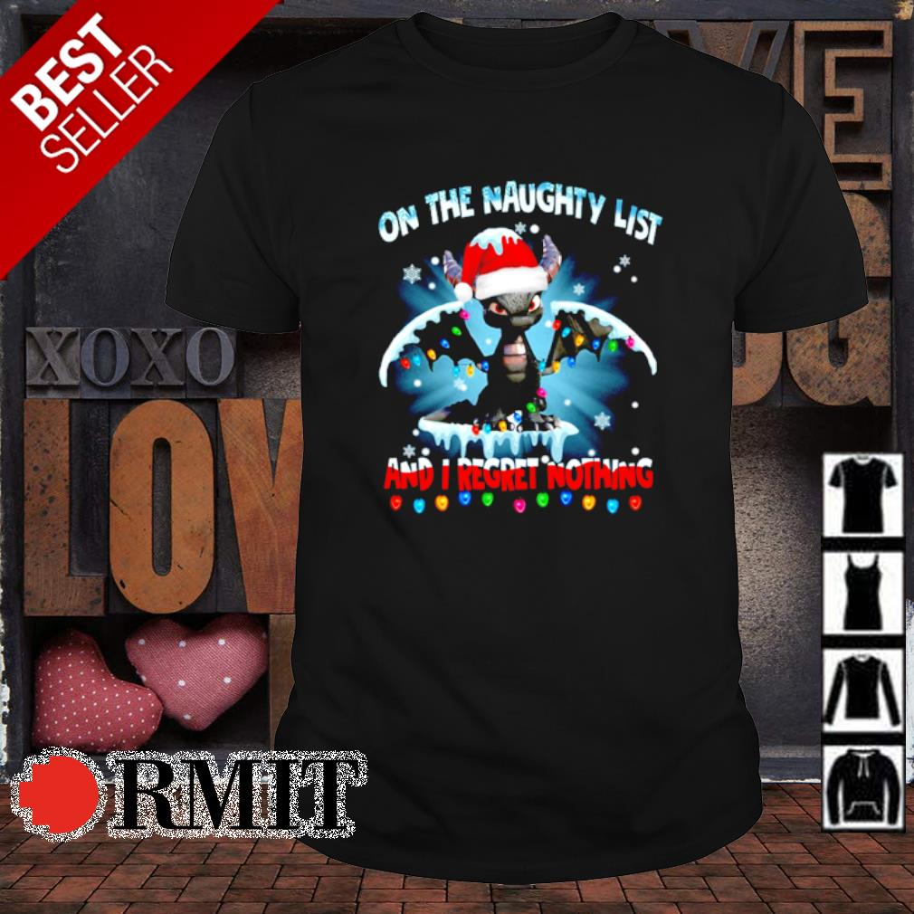 Toothless on the naughty list and I regret nothing Christmas shirt