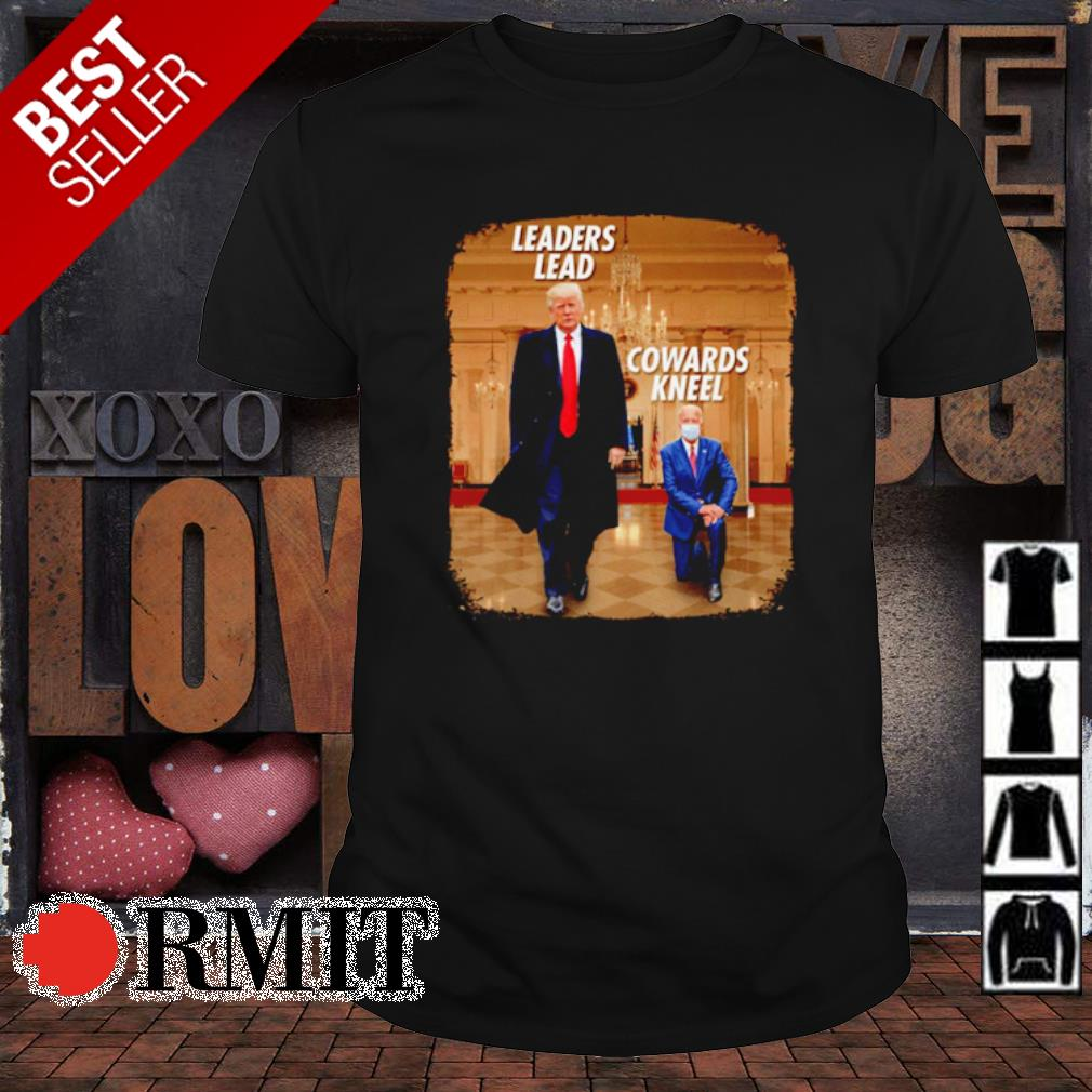 Trump and Joe Biden leaders lead cowards kneel shirt