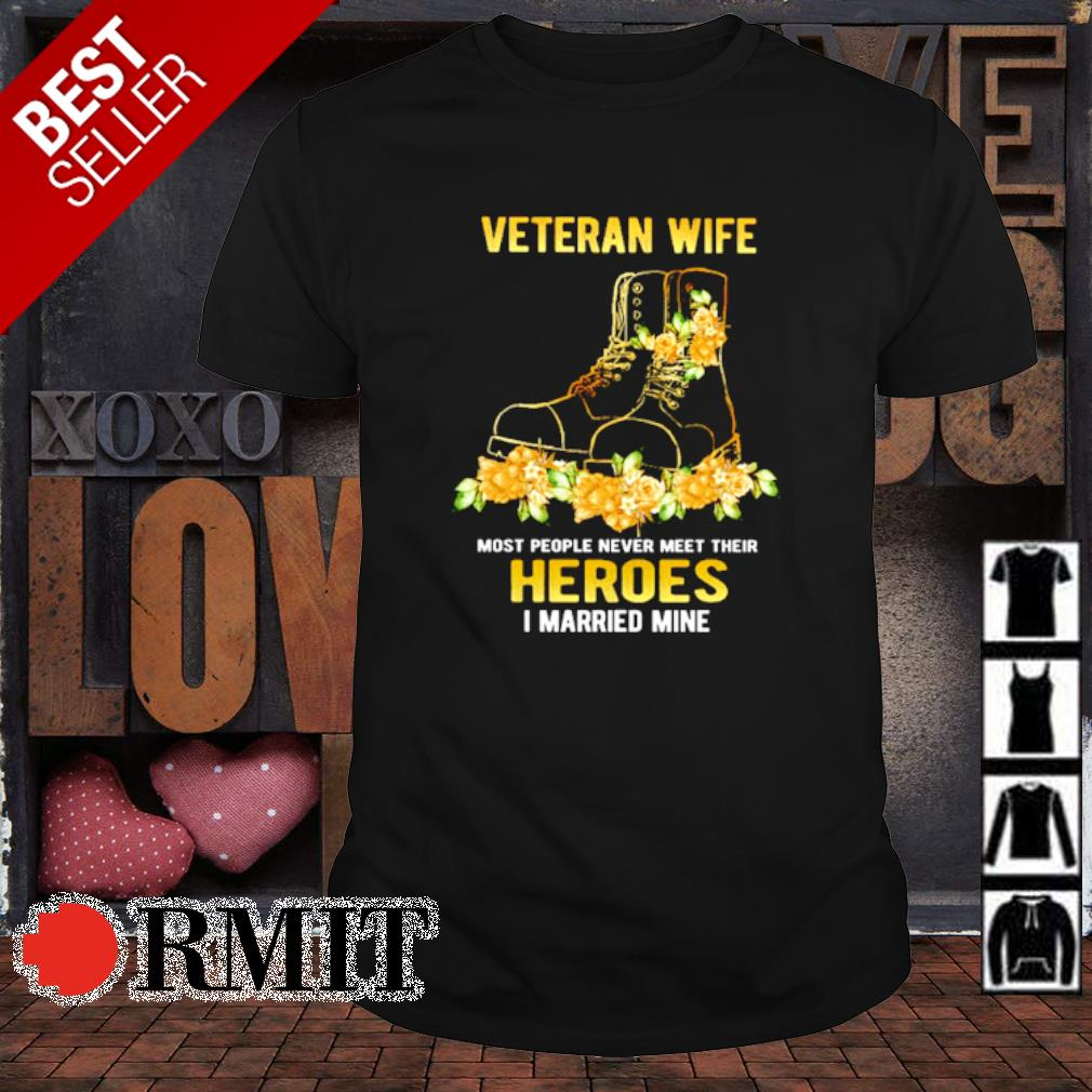 Veteran wife most people never meet their heroes I married mine shirt