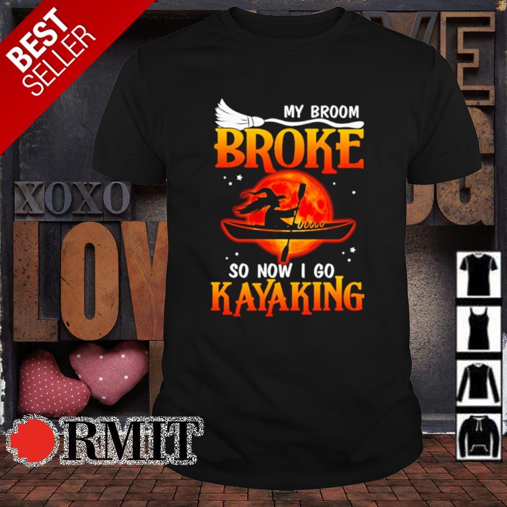 Witch my broom broke so now I go Kayaking Halloween shirt
