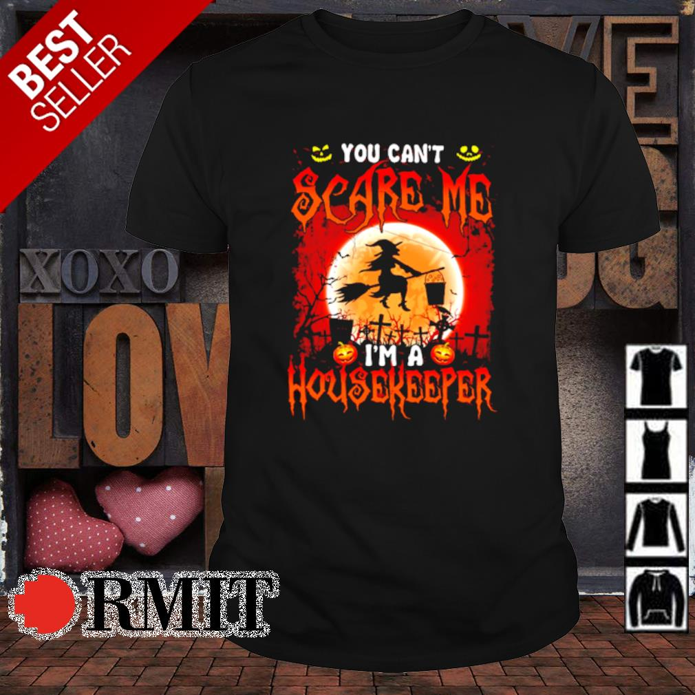 Witch you can't scare me I'm a Housekeeper Halloween shirt