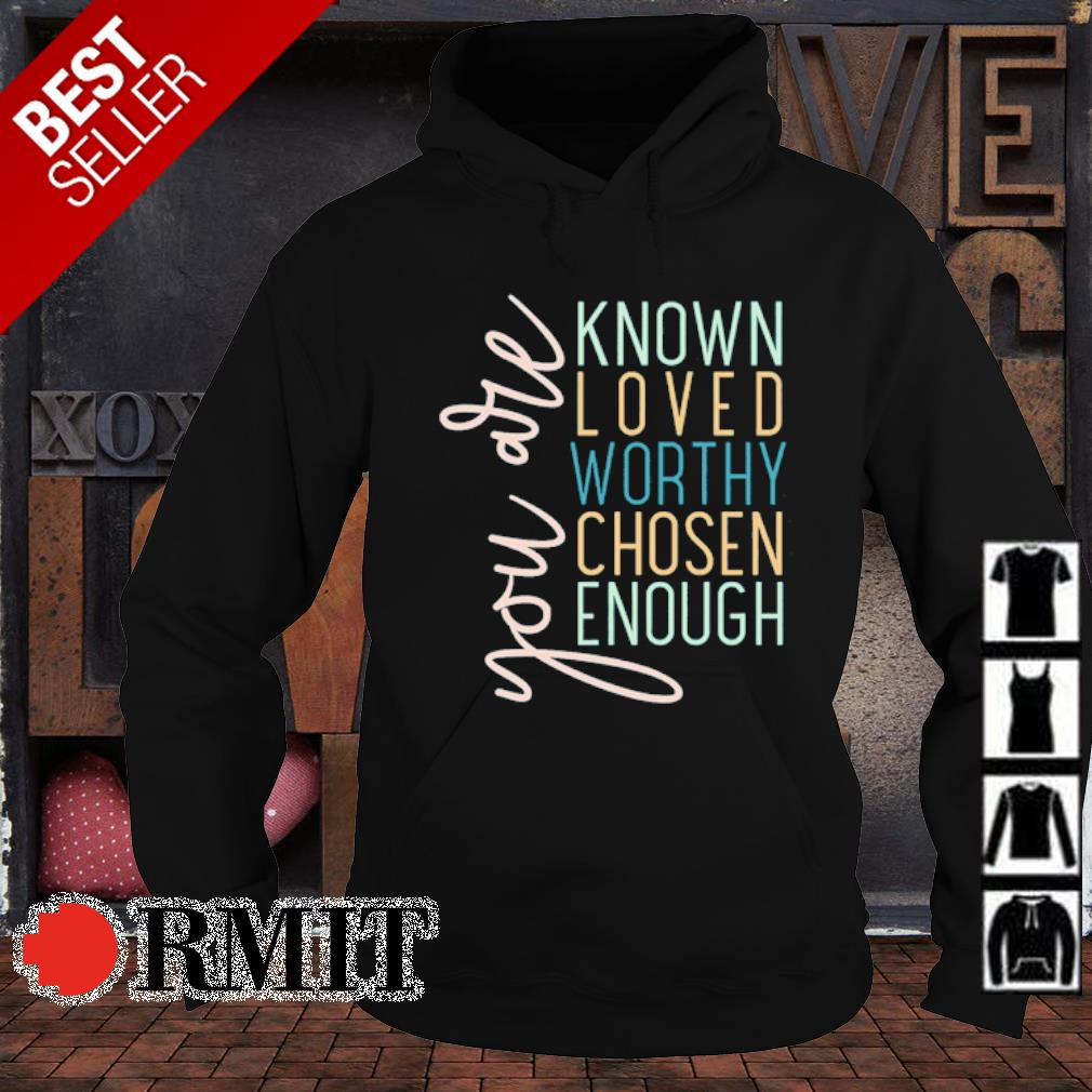 You are known loved worthy chosen enough s hoodie1