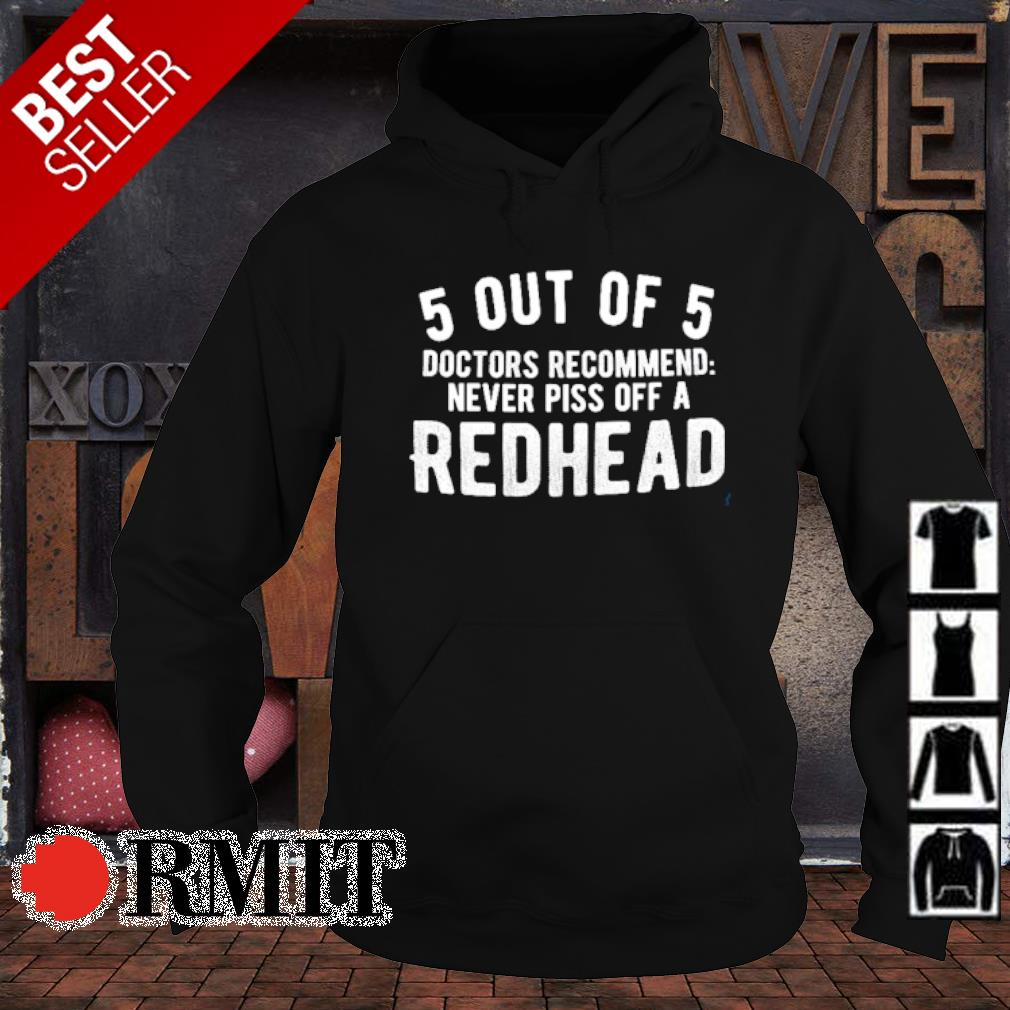 5 out of 5 doctors recommend never piss off a redhead s hoodie1