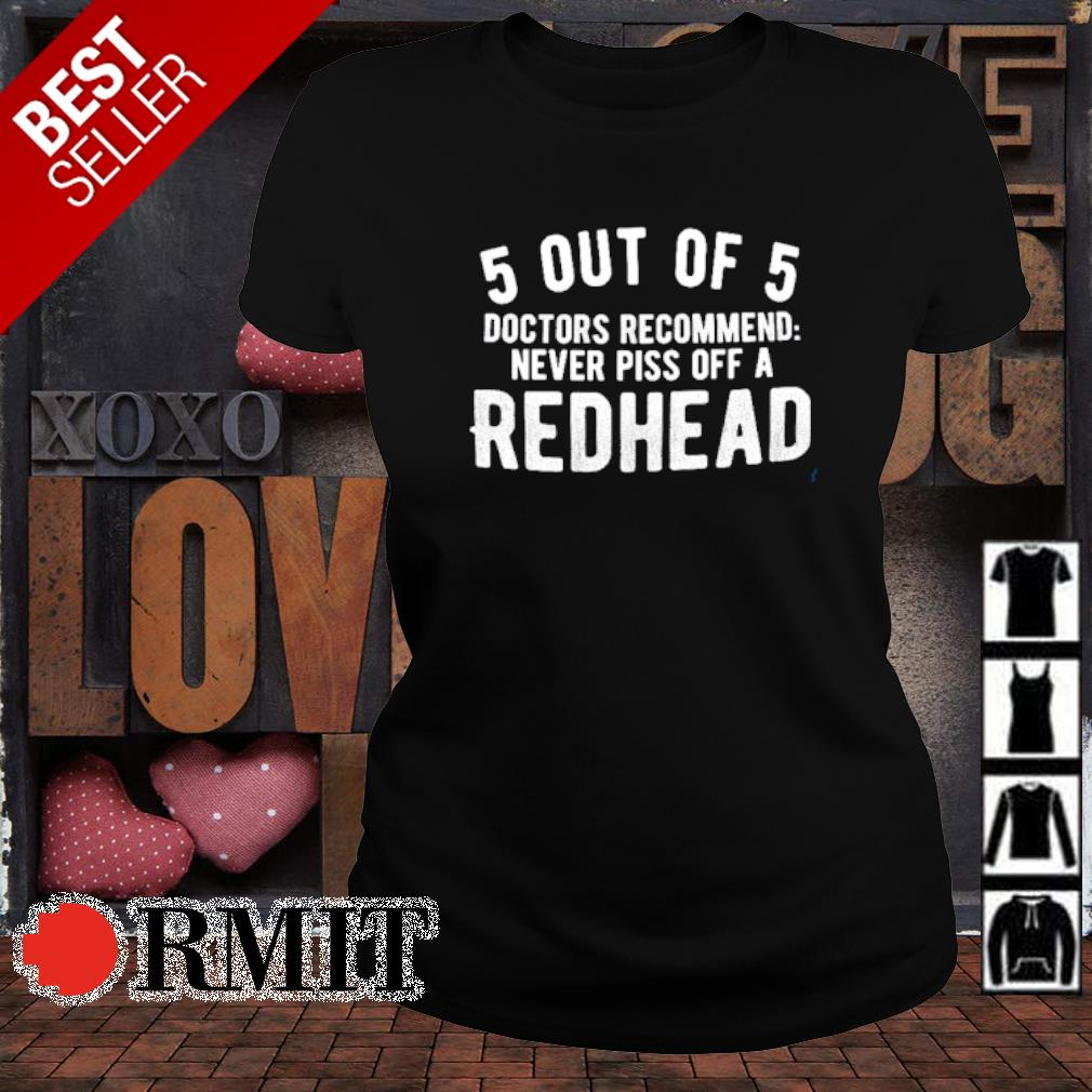 5 out of 5 doctors recommend never piss off a redhead s ladies-tee1