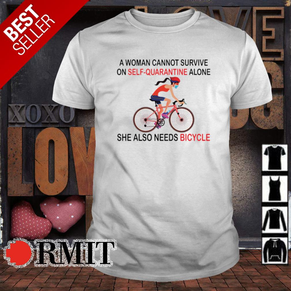 A woman cannot survive on self-quarantine alone she also needs bicycle shirt
