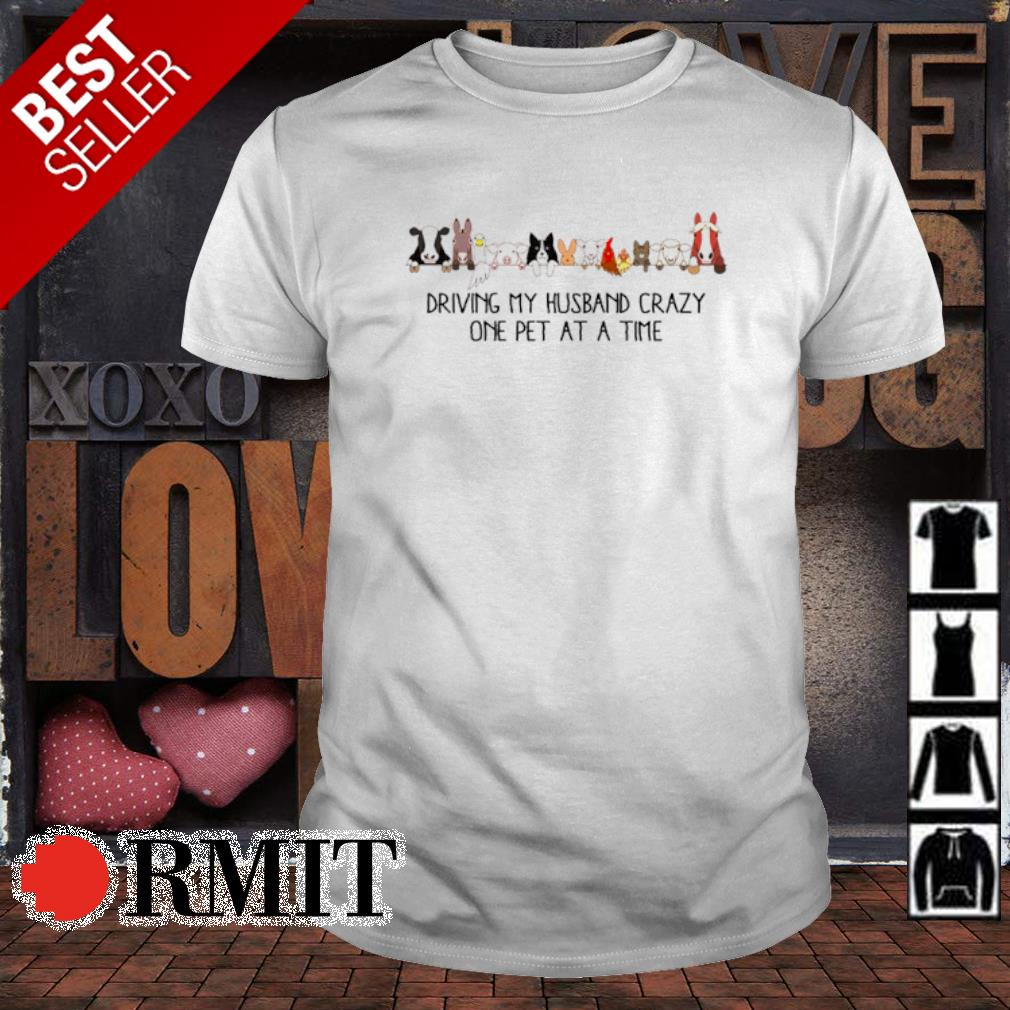 Farm animals driving my husband crazy one pet at a time shirt