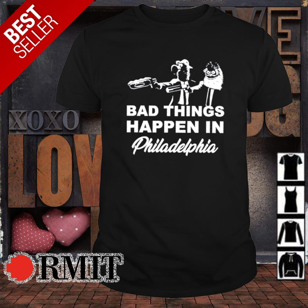 Gritty and Phanatic bad things happen in Philadelphia shirt