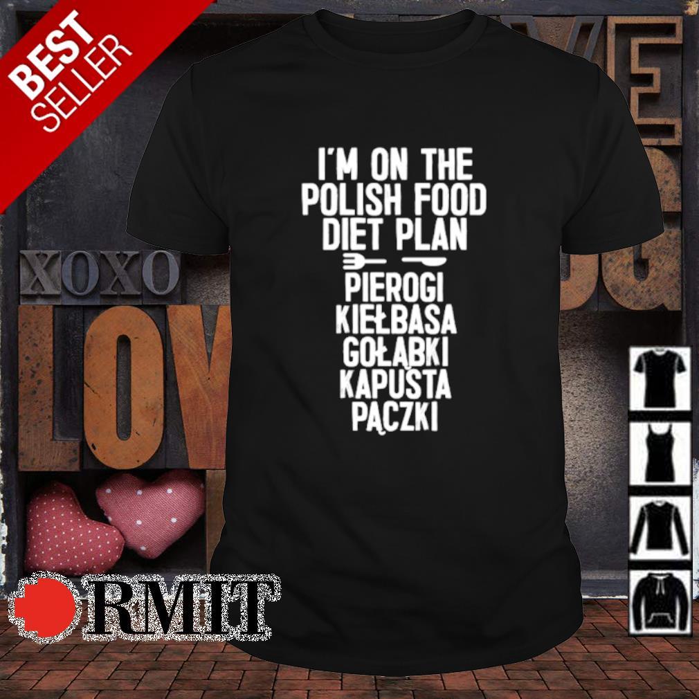 I'm on the polish food diet plan pierogi kielbasa golabki shirt