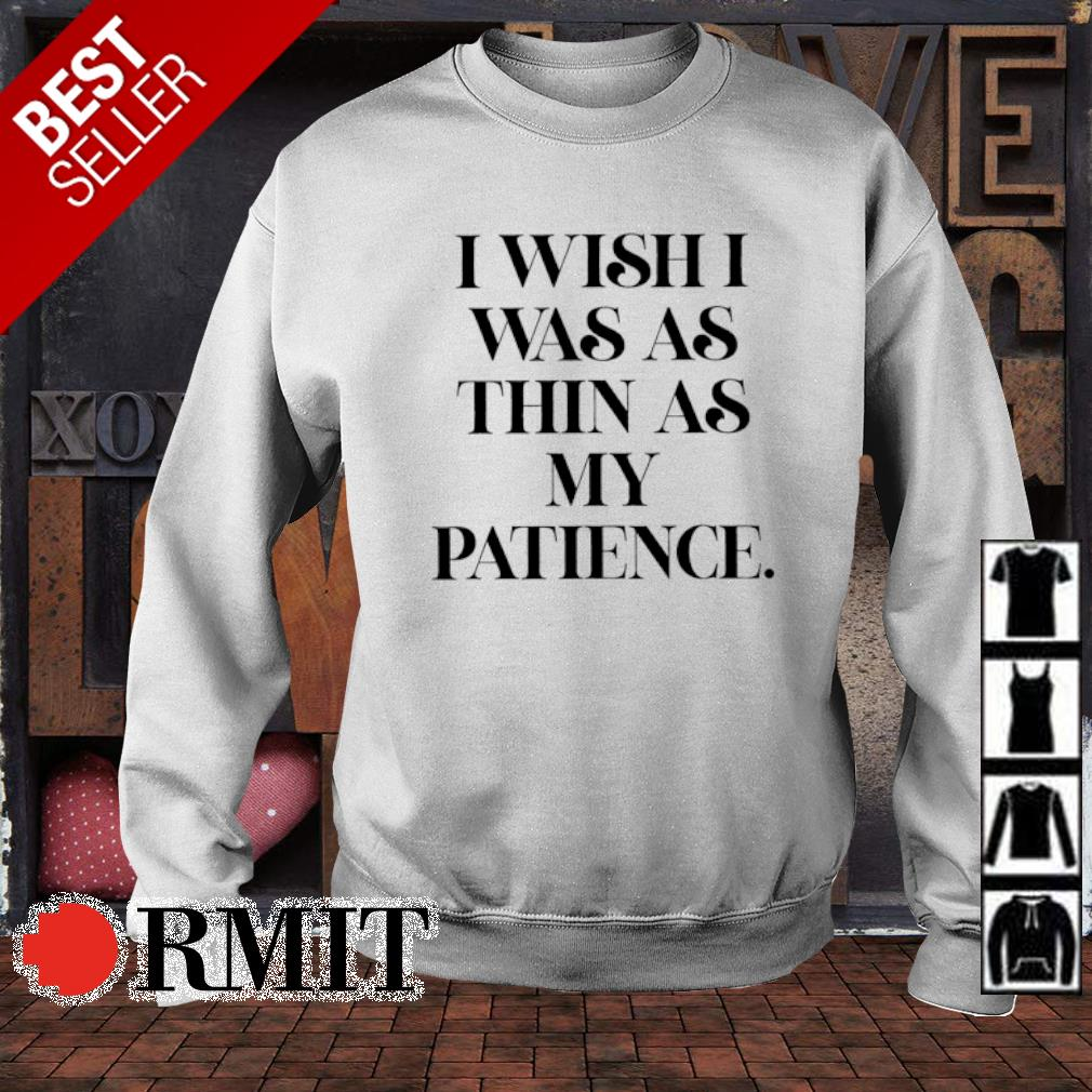 I wish I was as thin as my patience s sweater