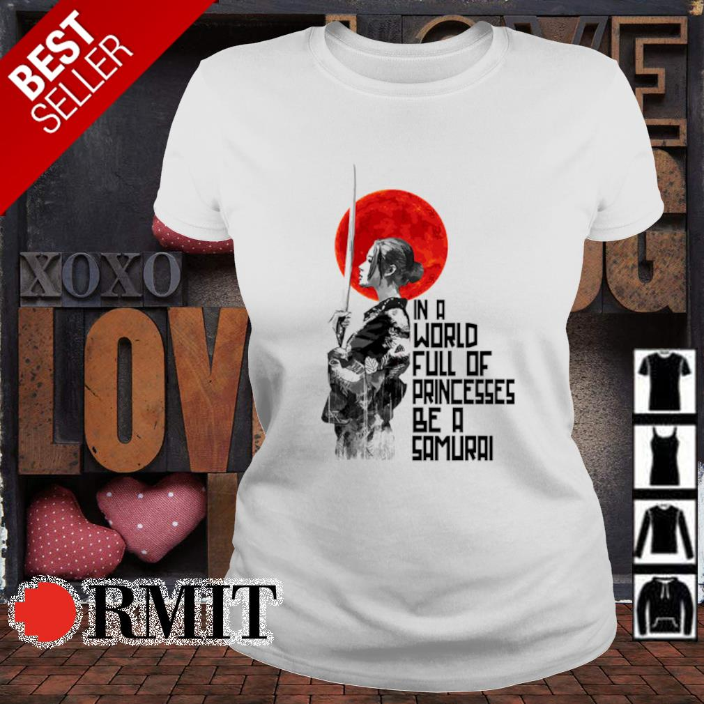 In a world full of princesses be a samurai s ladies-tee