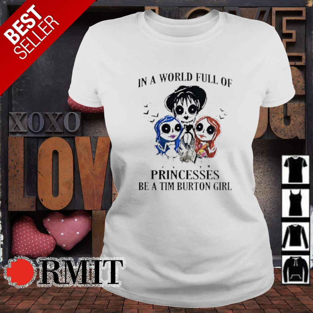In a world full of princesses be a Tim Burton girl s ladies-tee