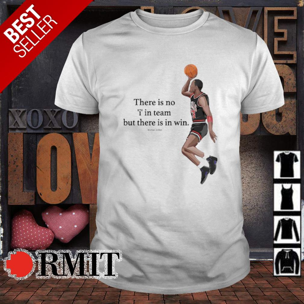 Michael Jordan there is no I in team but there is in win shirt