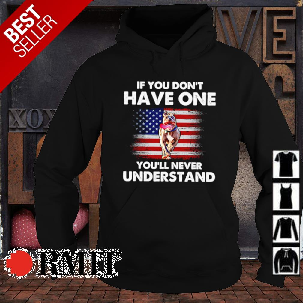 Pitbull if you don't have one you'll never understand s hoodie1