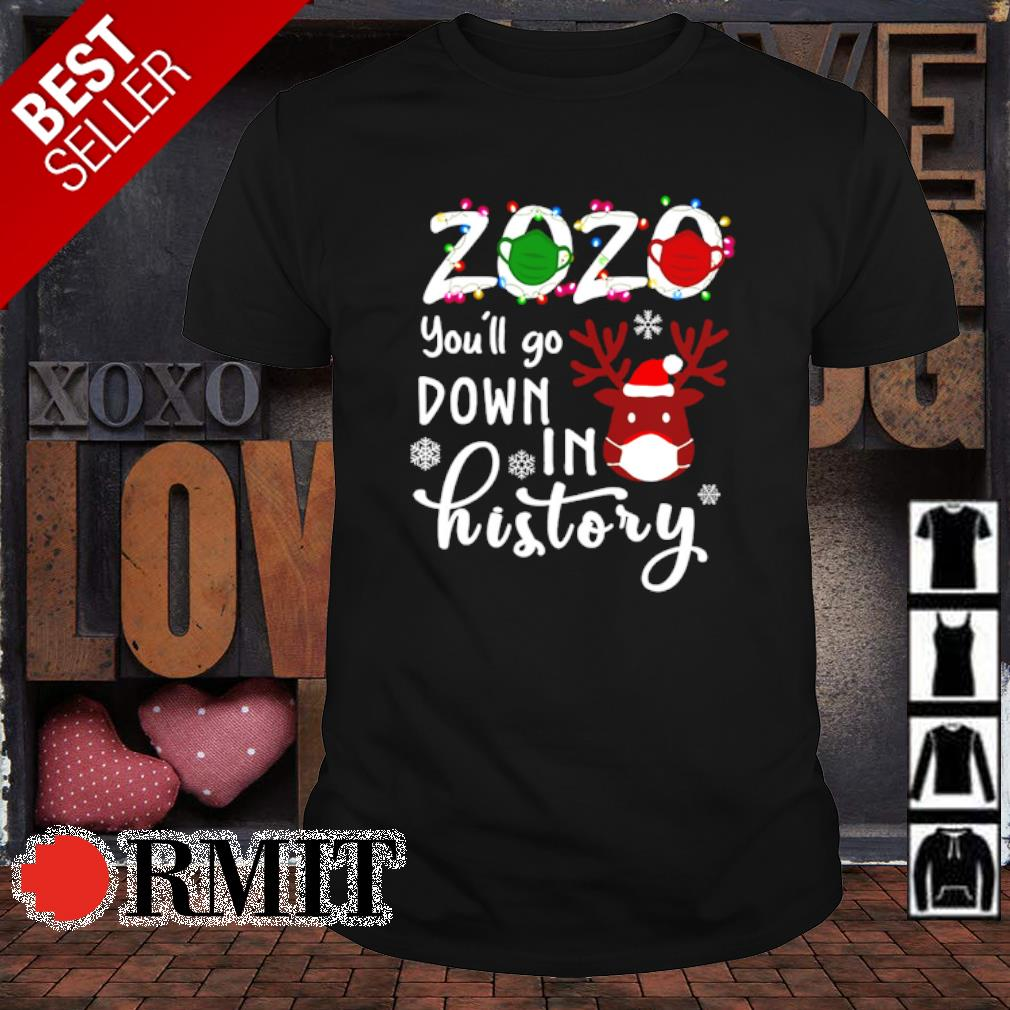 Reindeer 2020 you'll go down in history Christmas shirt