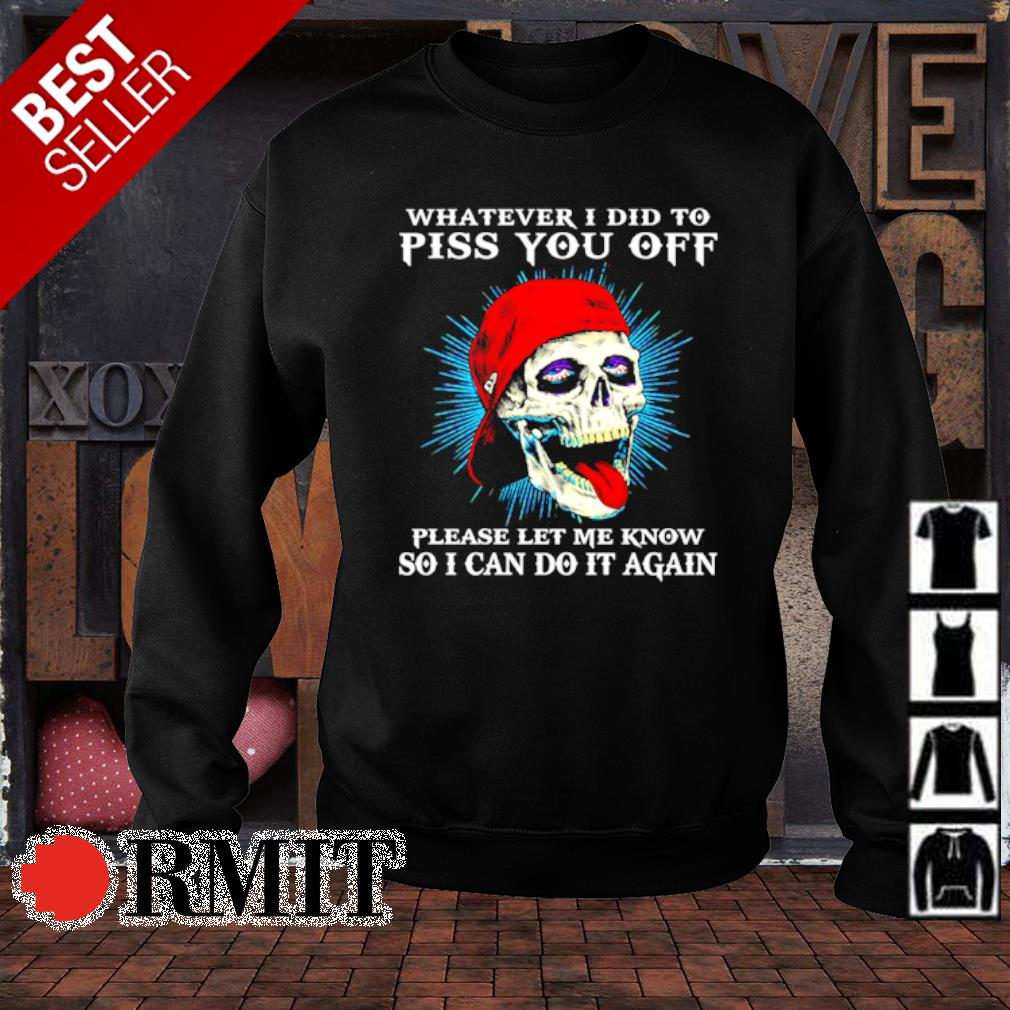 Skull whatever I did to piss you off please let me know so I can do it again s sweater1