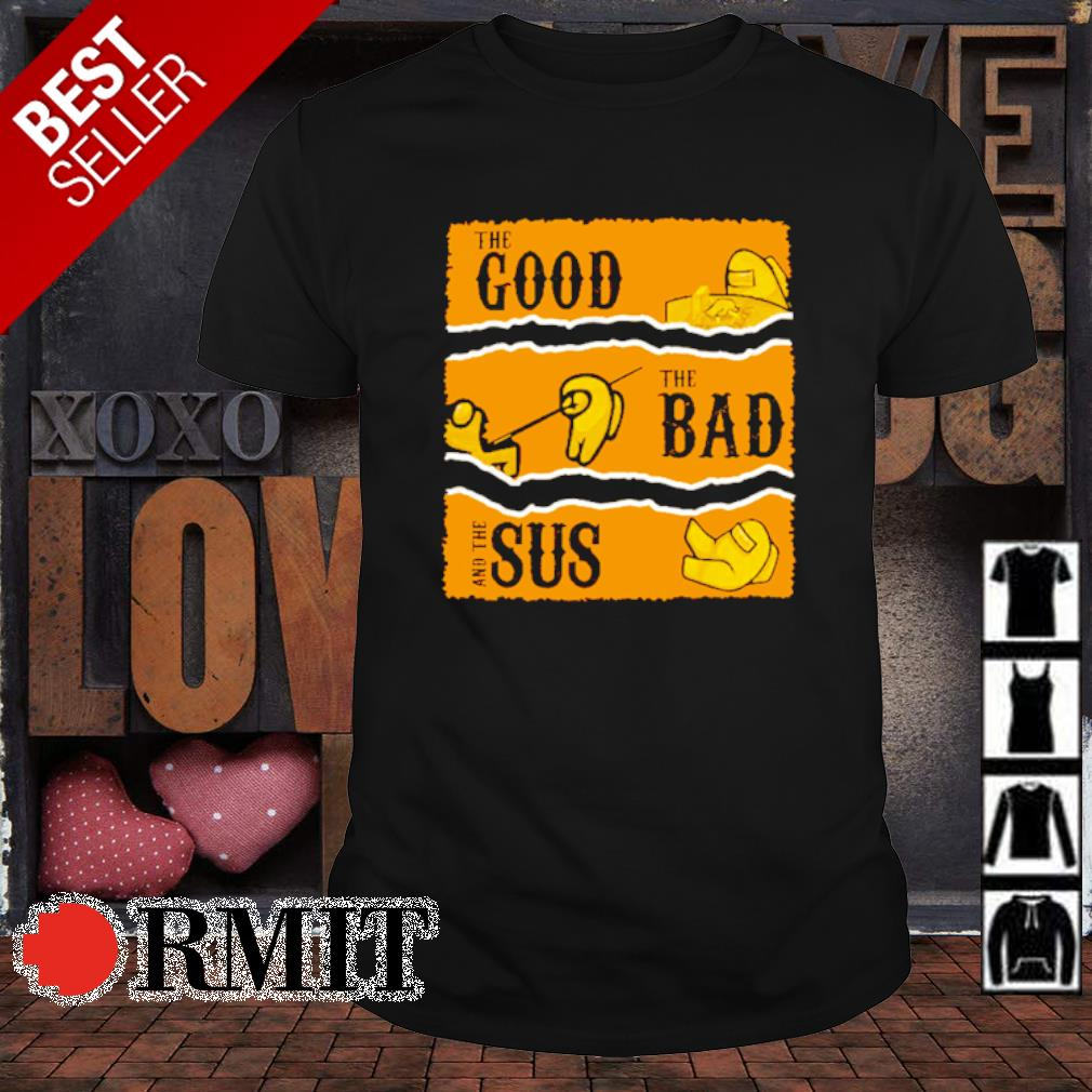 The good the bad and the sus shirt