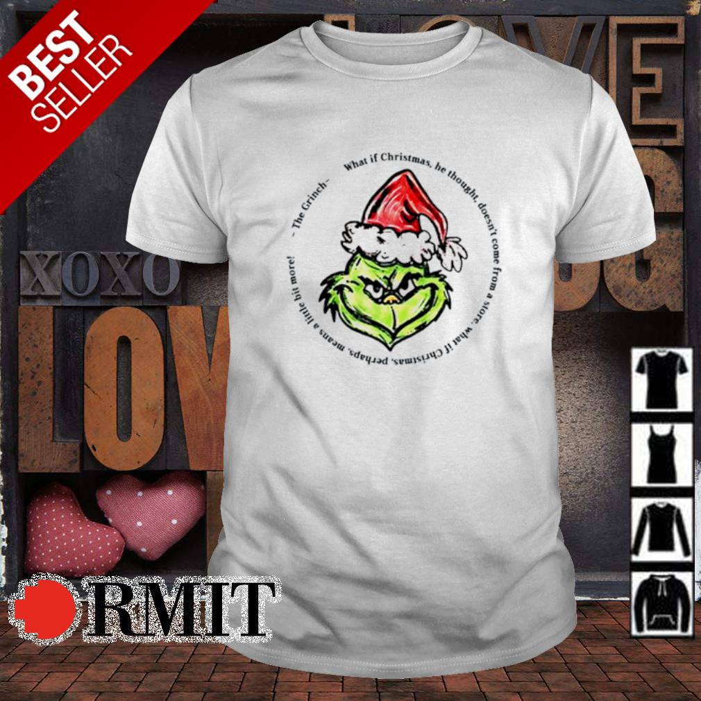 The Grinch what if Christmas he thought doesn't come from shirt