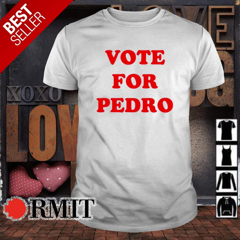 Vote for Pedro election shirt
