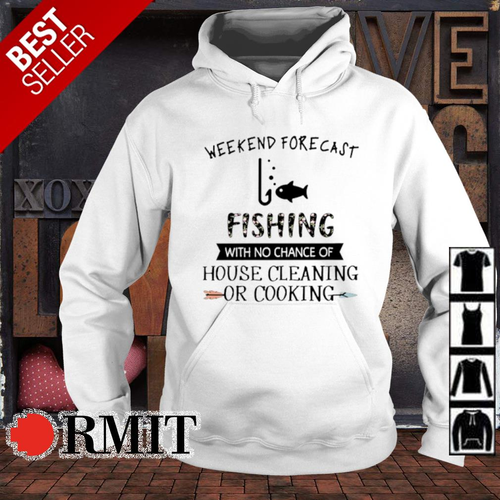 Weekend forecast fishing with no chance of house cleaning or cooking s hoodie