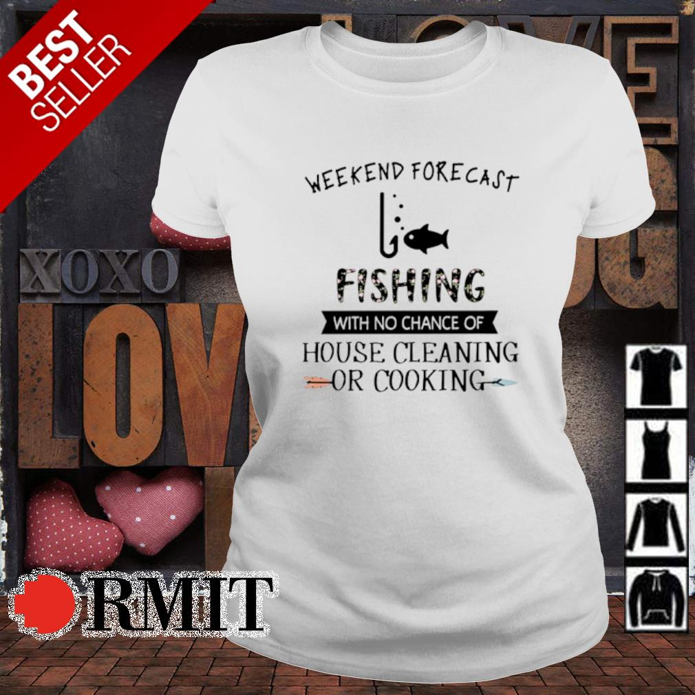 Weekend forecast fishing with no chance of house cleaning or cooking s ladies-tee