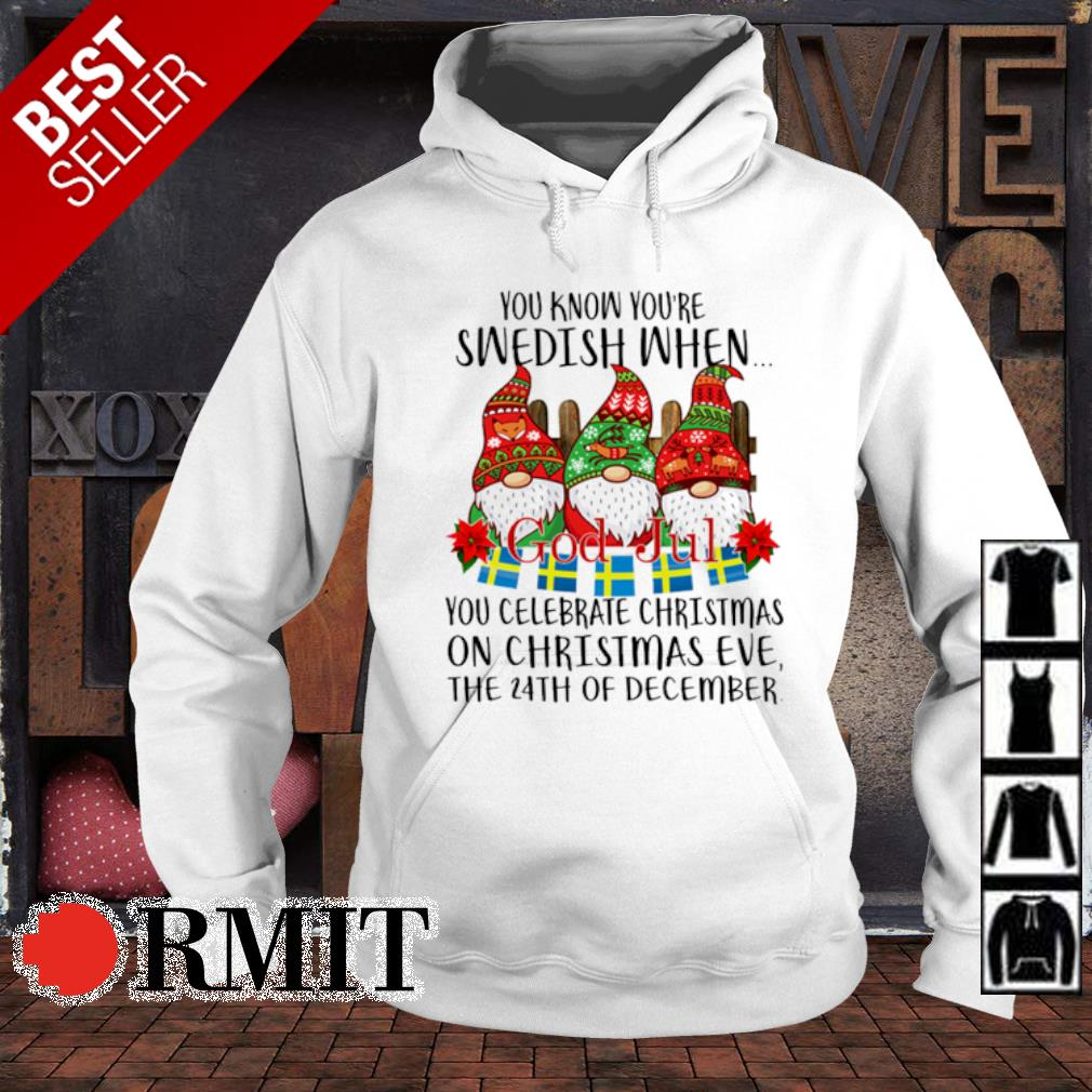 Gnomes you know you're swedish when you celebrate Christmas on Christmas eve the 24th December s hoodie