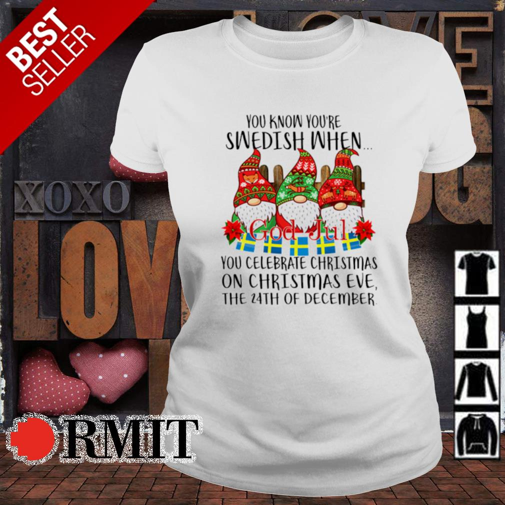 Gnomes you know you're swedish when you celebrate Christmas on Christmas eve the 24th December s ladies-tee