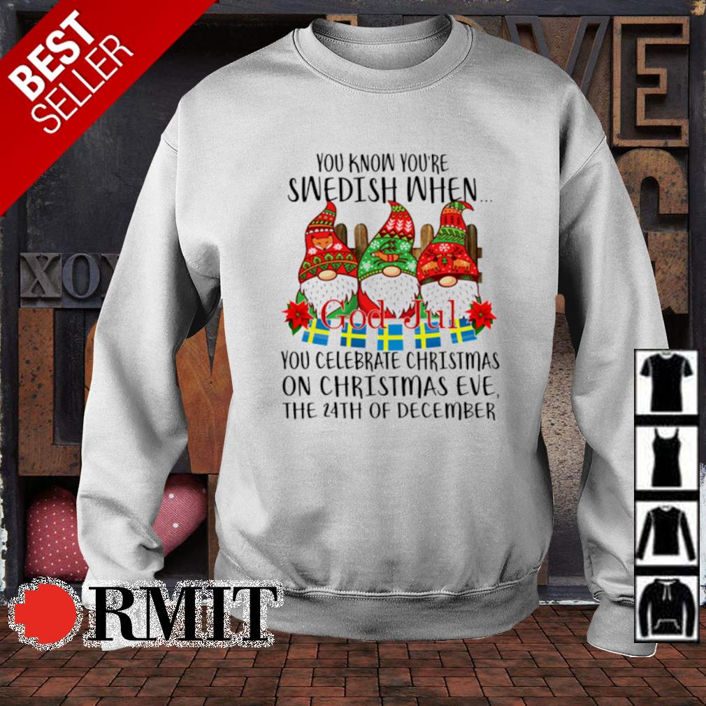 Gnomes you know you're swedish when you celebrate Christmas on Christmas eve the 24th December s sweater