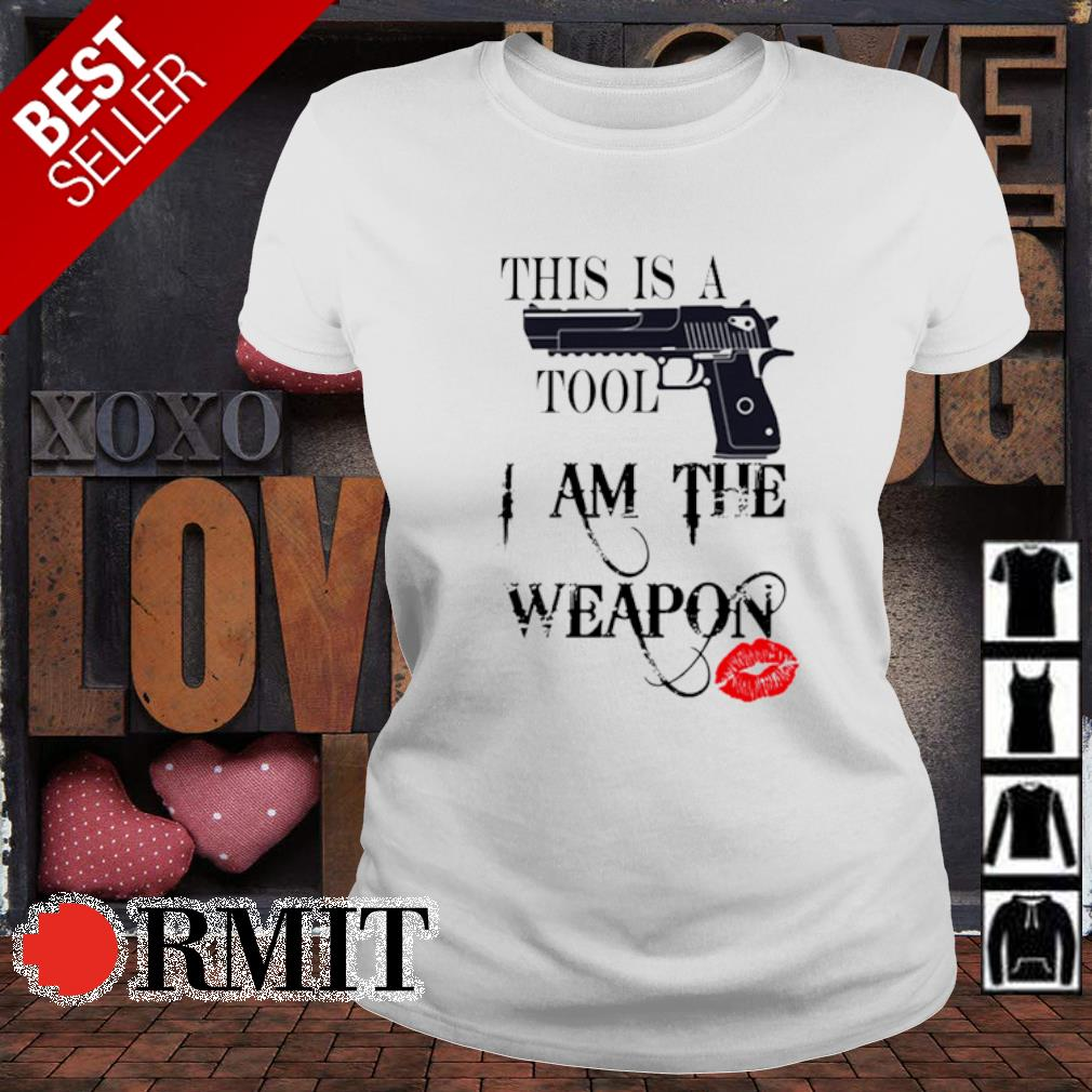 Gun this is a tool I am the weapon s ladies-tee