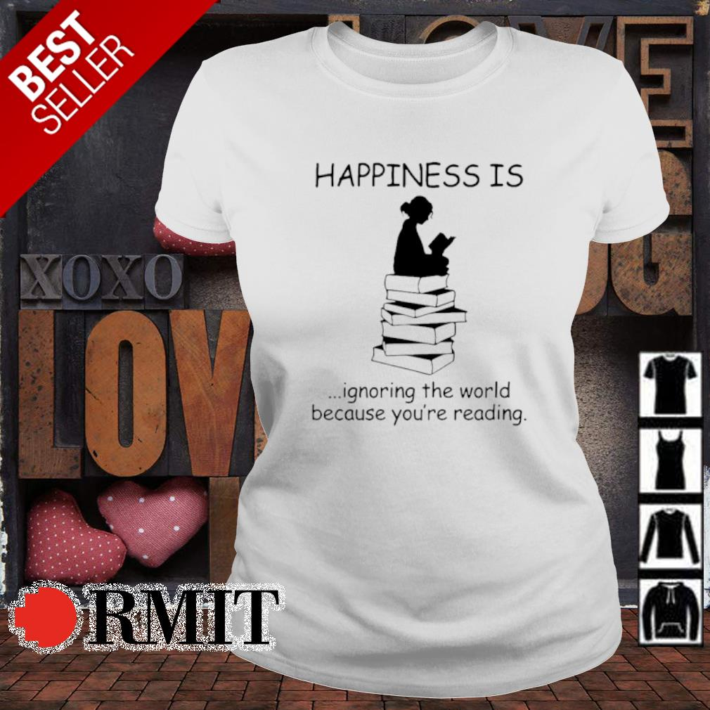 Happiness is ignoring the world because you're reading s ladies-tee