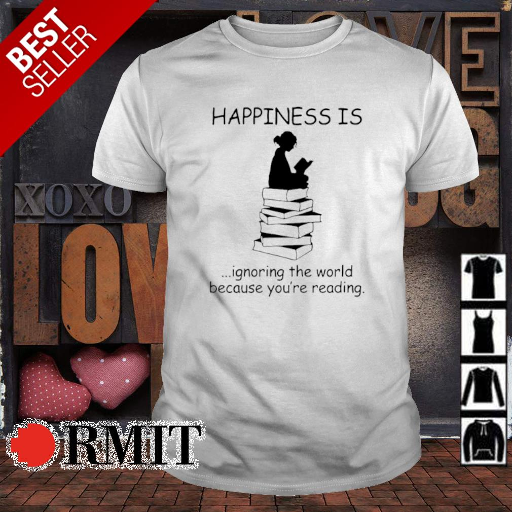 Happiness is ignoring the world because you're reading shirt