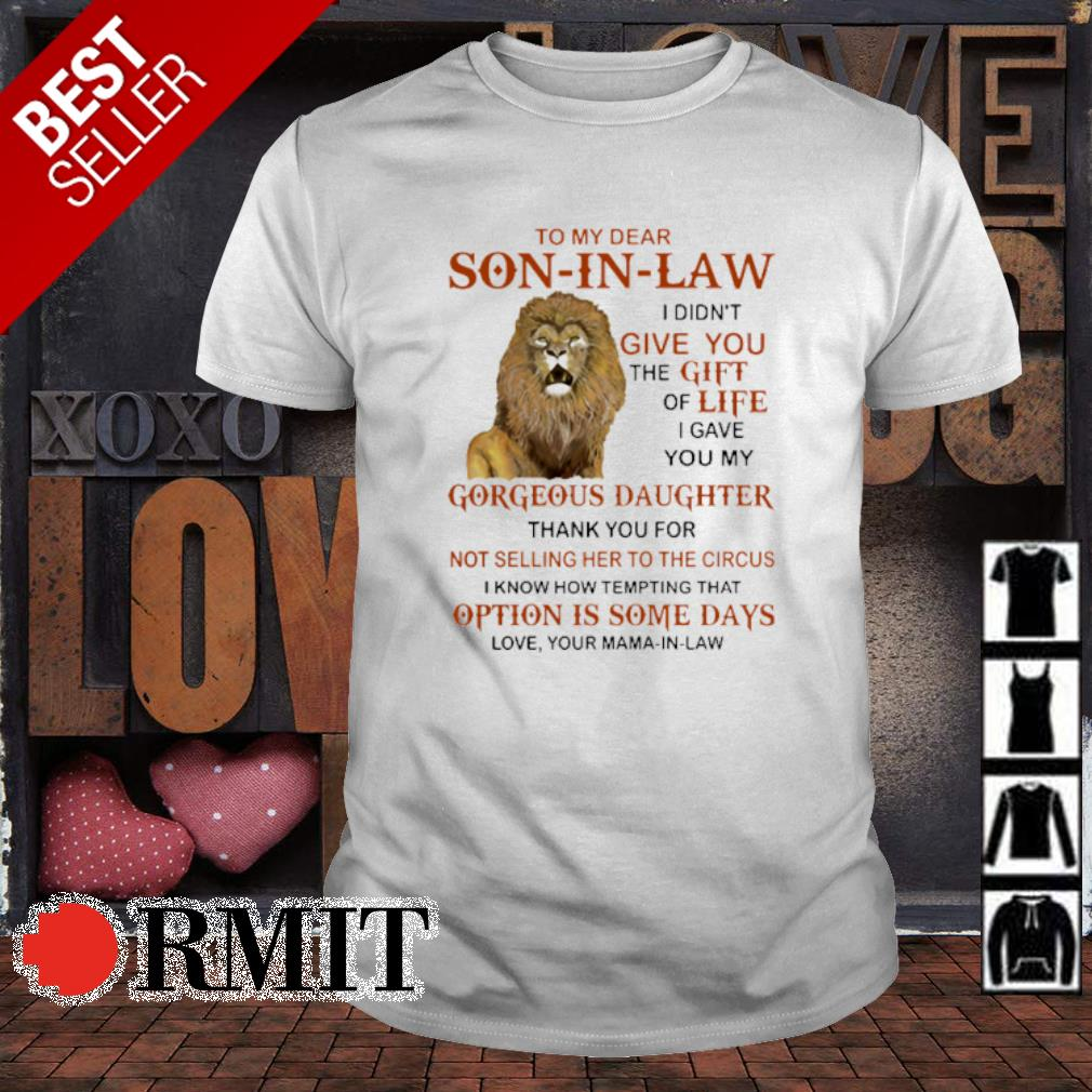 Lion to my dear Son-in-law I didn't give you the gift of life shirt