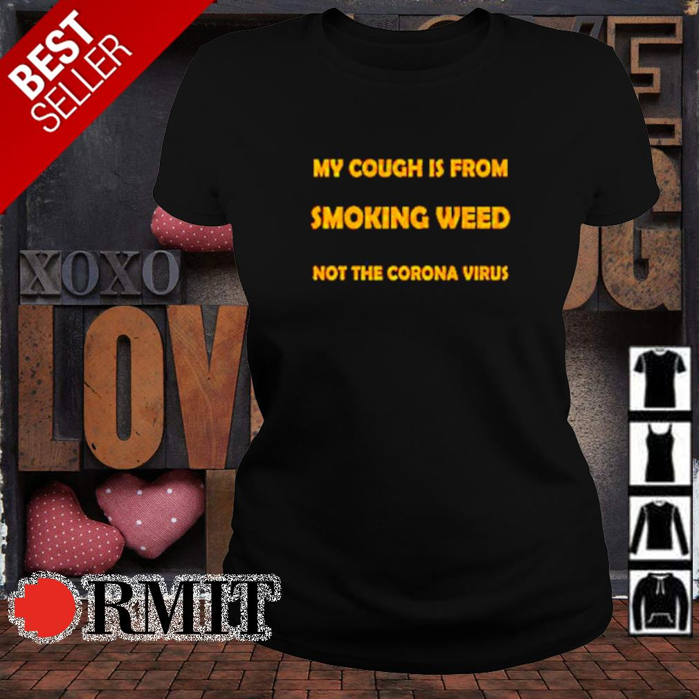 My cough is from smoking weed not the Corona virus s ladies-tee1
