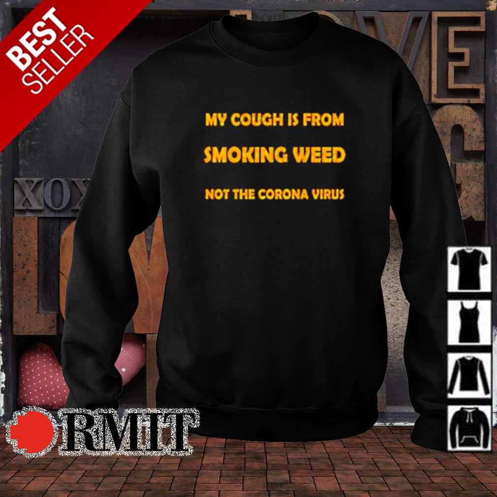 My cough is from smoking weed not the Corona virus s sweater1
