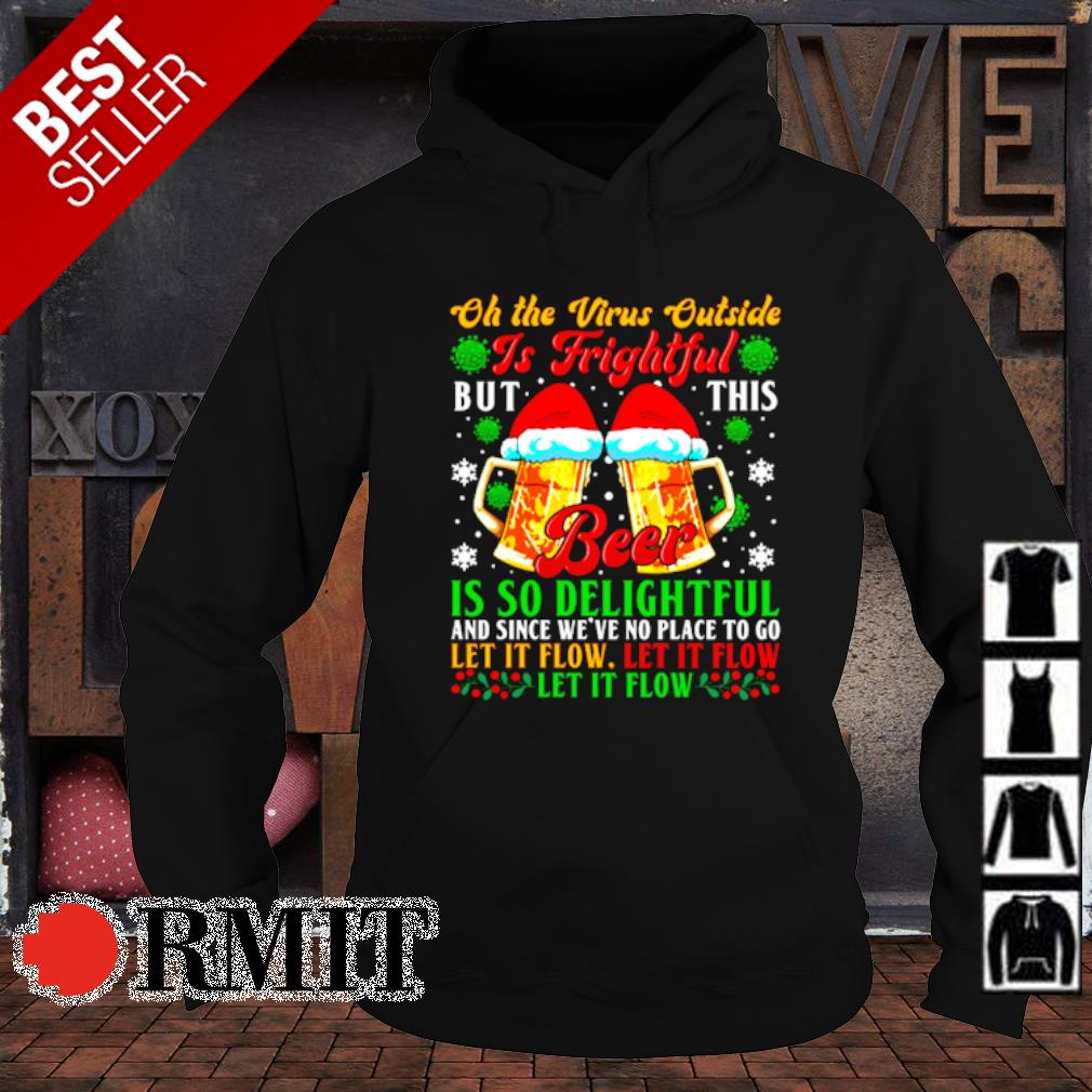 Oh the virus outside is frightful but this beer is so delightful Christmas s hoodie1