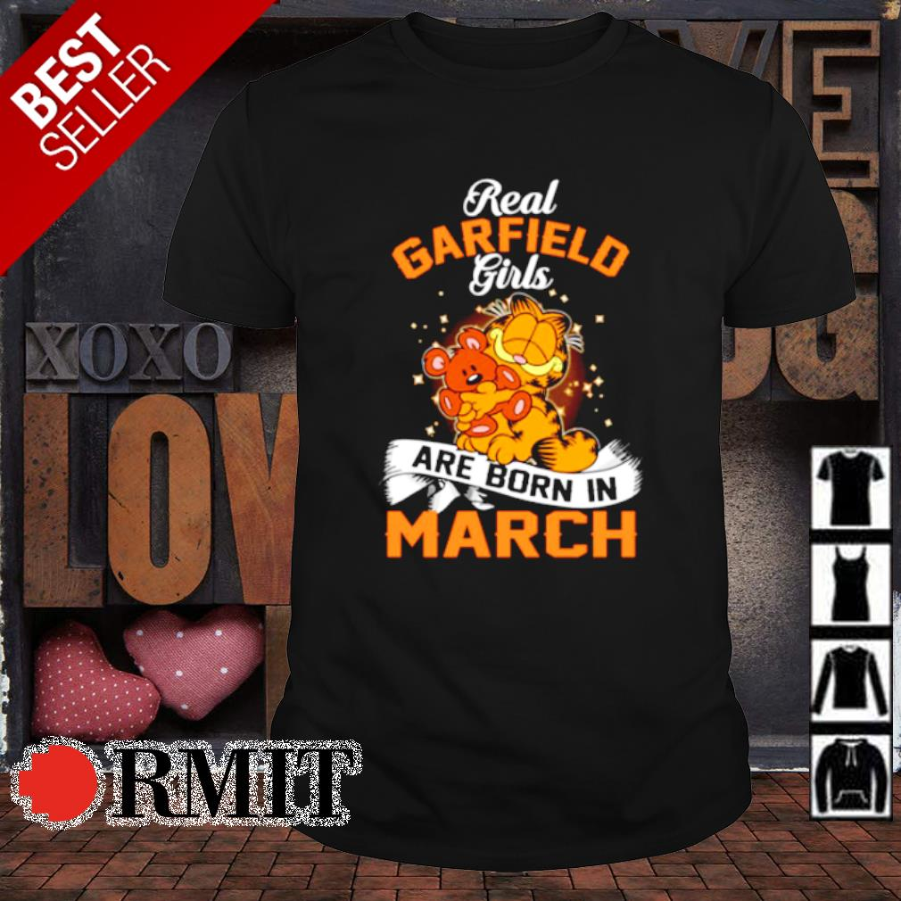 Real garfield girls are born in March shirt