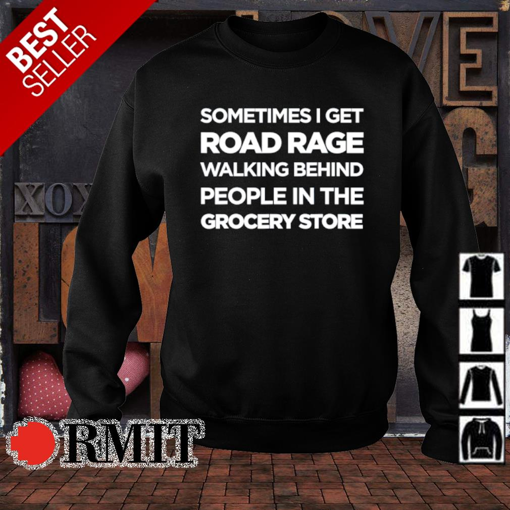 Sometimes I get road rage walking behind people in the grocery store s sweater1